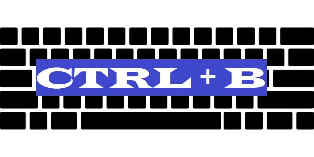 CTRL + B