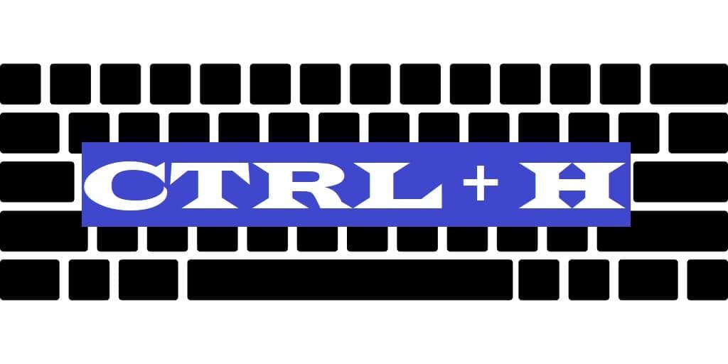 CTRL + H