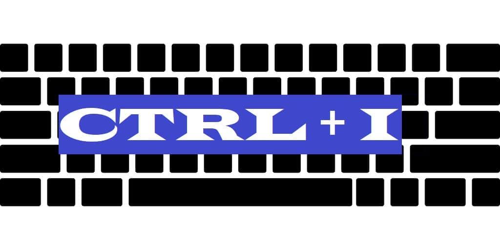 CTRL + I