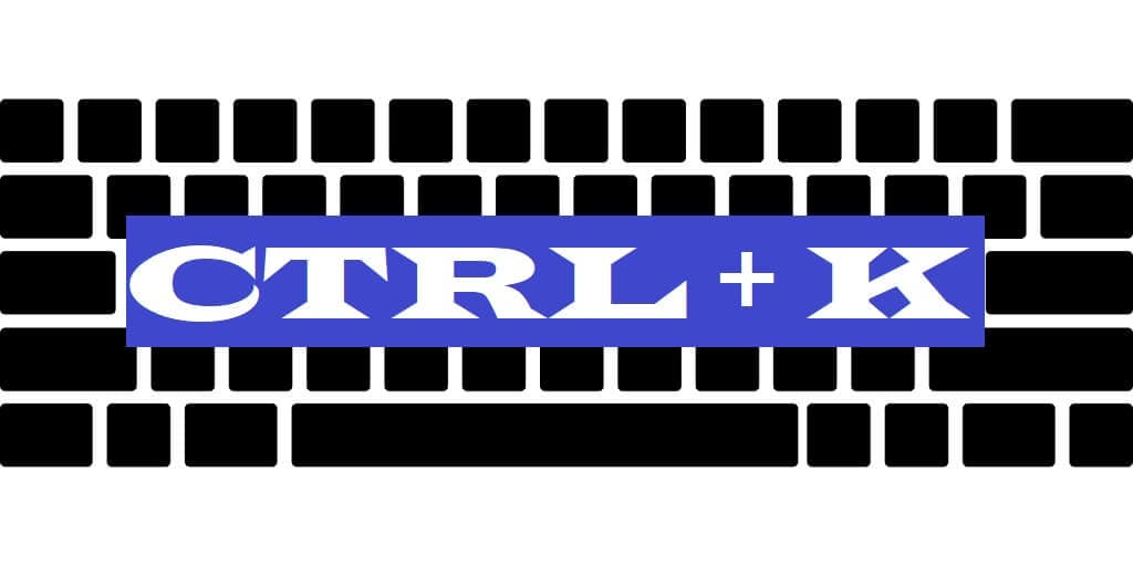 CTRL + K