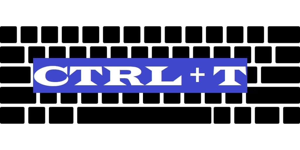 CTRL + T
